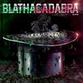 blatha blathacadabra